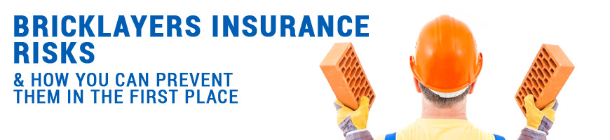 Bricklayers insurance risks and how you can prevent them in the first place