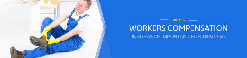 Why is Workers Compensation Insurance Important for Tradies?