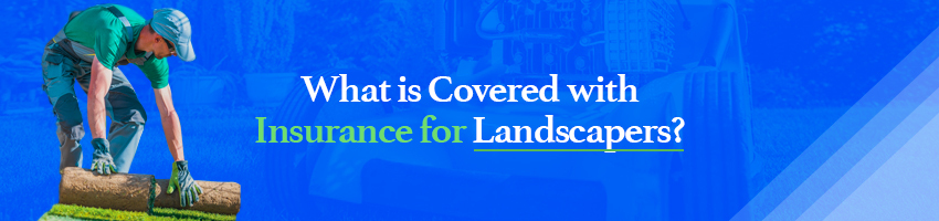 What is Covered with Insurance for Landscapers?