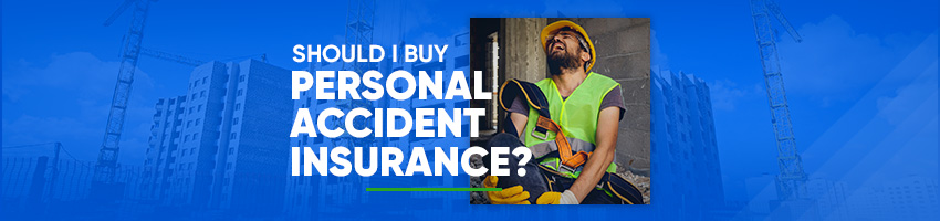 Should I Buy Personal Accident Insurance?